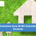 Colombia tiene 60 Mil Subsidios de Vivienda