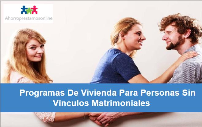 Programas De Vivienda Para Personas Sin Vínculos Matrimoniales